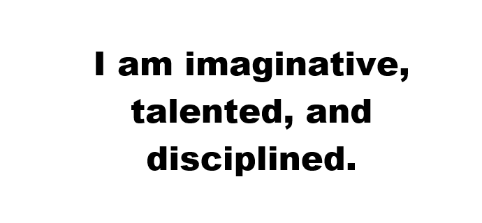 I am imaginative talented and disciplined